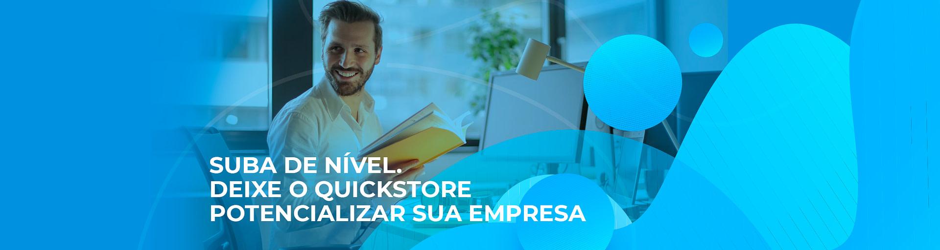 Suba de nível, deixe a QuickStore potencializar sua empresa